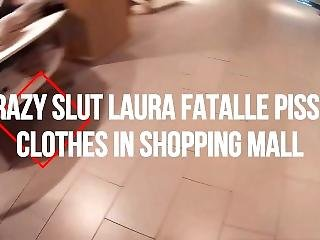 Extreme Public Pissing On Clothes In Shopping Mall-laura Fatalle Crazy Slut