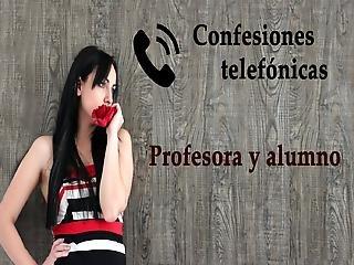 Confesion Telefonica En Espanol, Una Profesora Y Su Alumno